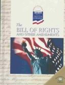 The Bill of Rights and Other Amendments (World Almanac Library of American Government)