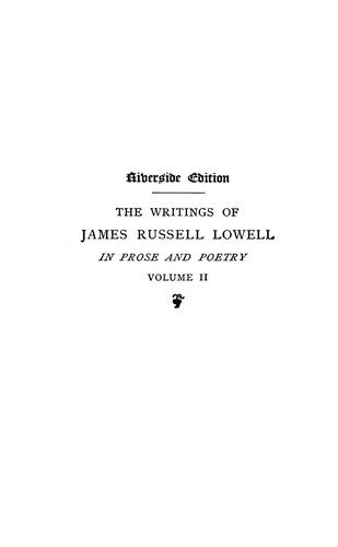 The writings of James Russell Lowell in prose and poetry.