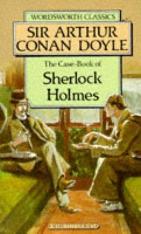 Download The Case-Book of Sherlock Holmes (Wordsworth Classics) (Wordsworth Collection)