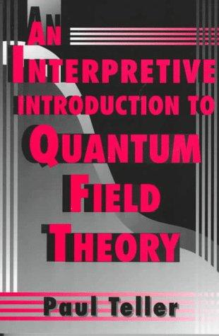 Download An interpretive introduction to quantum field theory