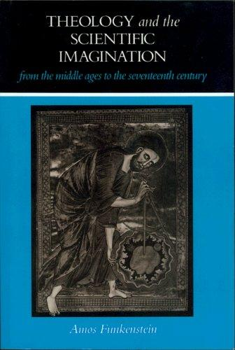 Theology and the scientific imagination from the Middle Ages to the seventeenth century