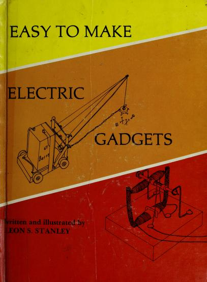 Easy to make electric gadgets by Leon R. Stanley