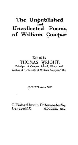 The unpublished and uncollected poems. Ed. by Thomas Wright by William Cowper