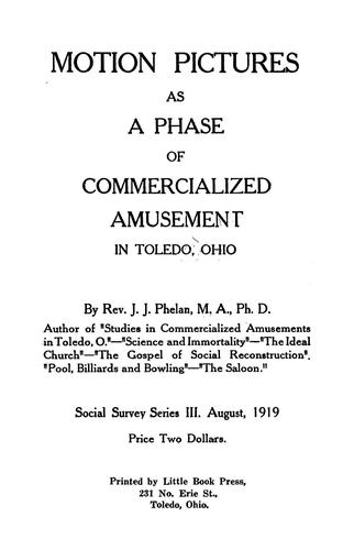 Motion pictures as a phase of commercialized amusement in Toledo, Ohio. by J.J. Phelan