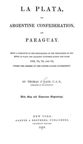 La Plata, the Argentine Confederation, and Paraguay by Thomas Jefferson Page
