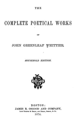 The complete poetical works of John Greenleaf Whittier by John Greenleaf Whittier