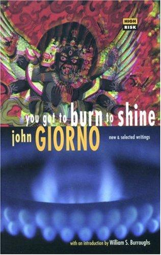 You got to burn to shine by John Giorno