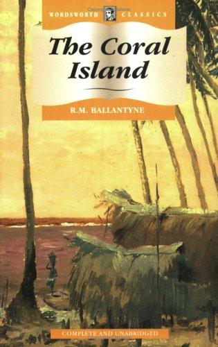 The Coral Island (Wordsworth Classics) (Wordsworth Classics) by Robert Michael Ballantyne
