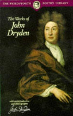 The Works of John Dryden by John Dryden