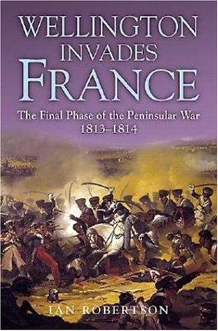 Image 0 of Wellington Invades France: The Final Phase of the Peninsular War 1813-1814