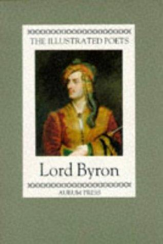 Lord Byron (Illustrated Poets) by Lord George Gordon Byron