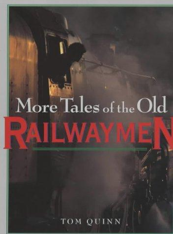 More Tales of the Old Railwaymen by Tom Quinn