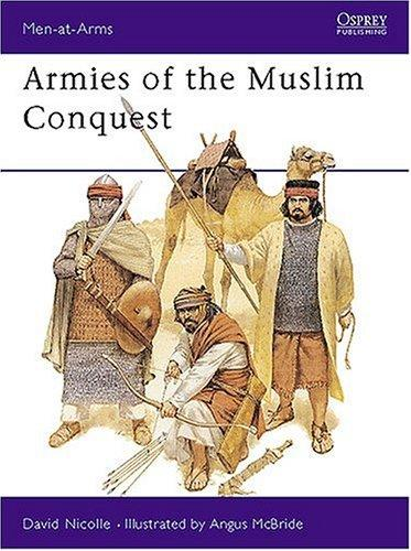 Armies of the Muslim Conquest by David Nicolle