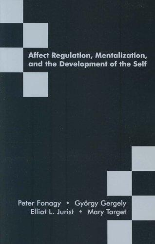 Affect Regulation, Mentalization, and the Development of the Self by Peter Fonagy, Gergely Gyorgy, Elliot L. Jurist, Mary Target
