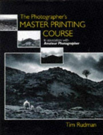Photographer's Master Printing Course by Tim Rudman