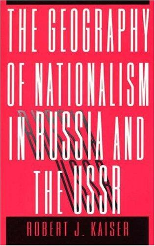 The geography of nationalism in Russia and the USSR by Robert John Kaiser