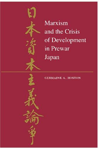 Marxism and the crisis of development in prewar Japan by Germaine A. Hoston