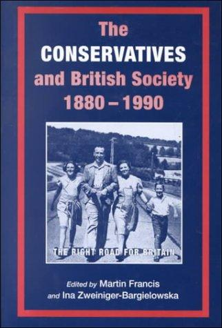The Conservatives and British society, 1880-1990 by edited by Martin Francis and Ina Zweiniger-Bargielowska.